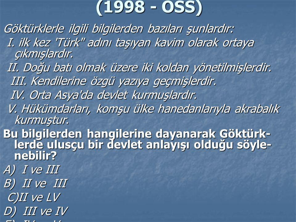 (1998 - ÖSS) Göktürklerle ilgili bilgilerden bazıları şunlardır: 