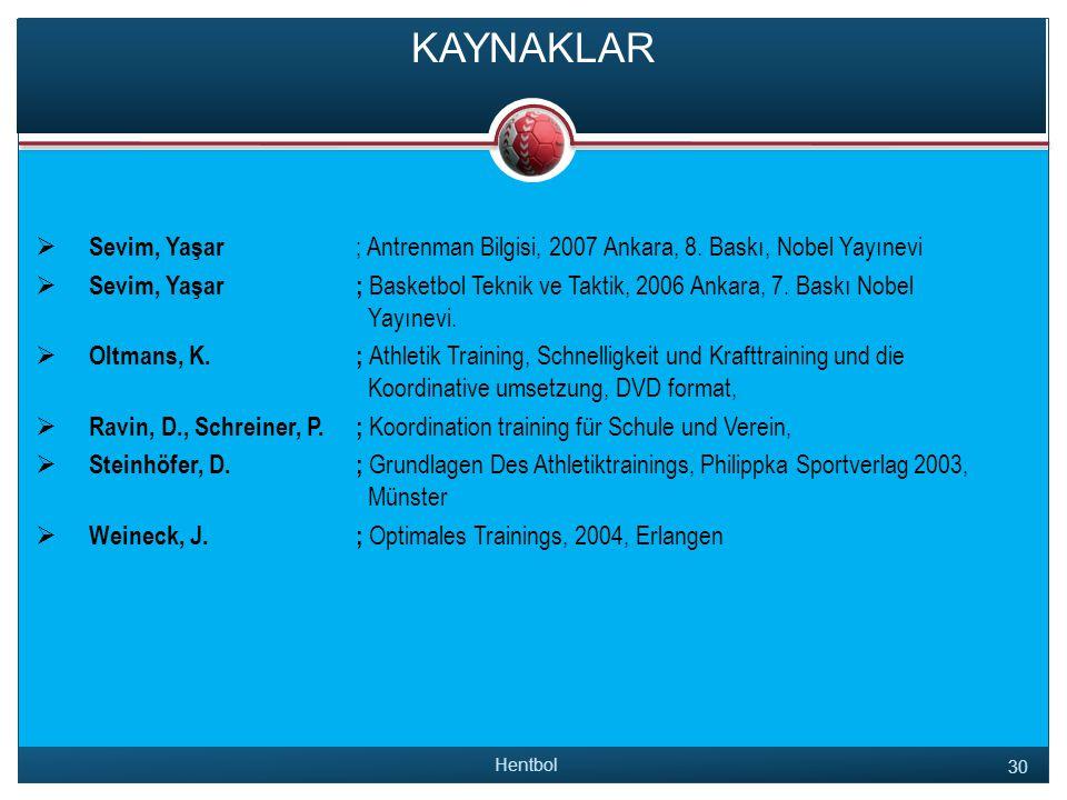KAYNAKLAR Sevim, Yaşar ; Antrenman Bilgisi, 2007 Ankara, 8. Baskı, Nobel Yayınevi.