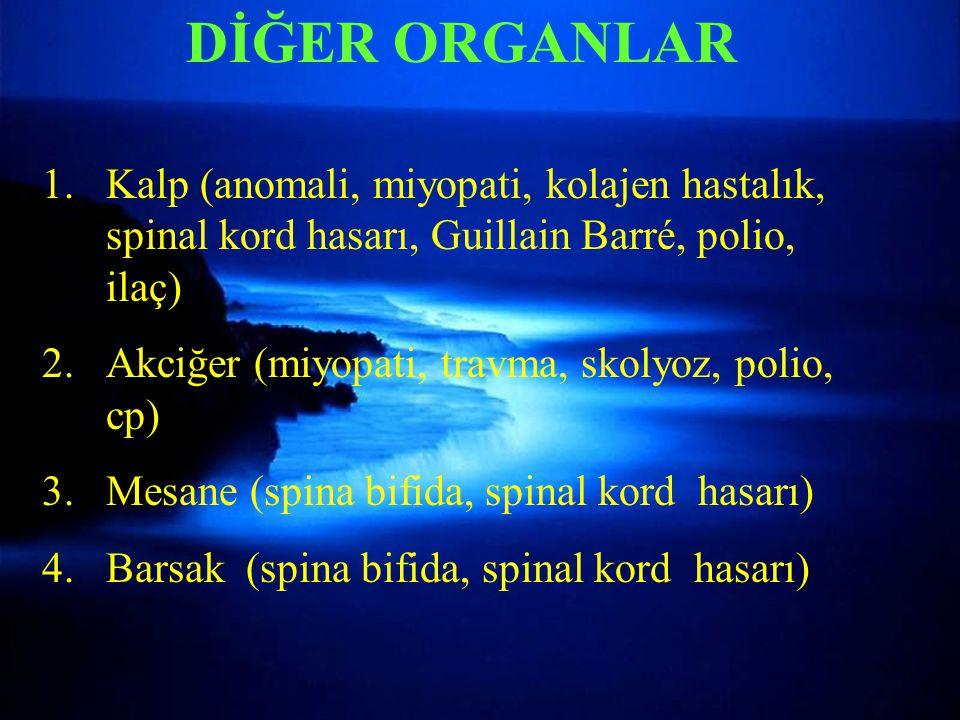 DİĞER ORGANLAR Kalp (anomali, miyopati, kolajen hastalık, spinal kord hasarı, Guillain Barré, polio, ilaç)