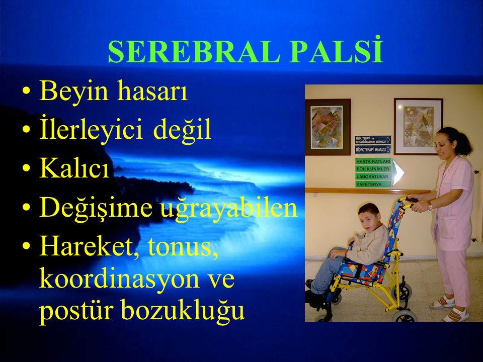 SEREBRAL PALSİ Beyin hasarı İlerleyici değil Kalıcı