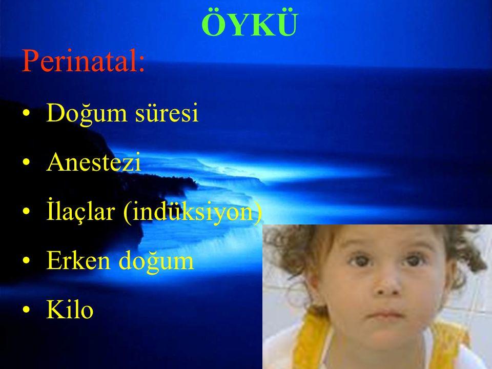 ÖYKÜ Perinatal: Doğum süresi Anestezi İlaçlar (indüksiyon) Erken doğum