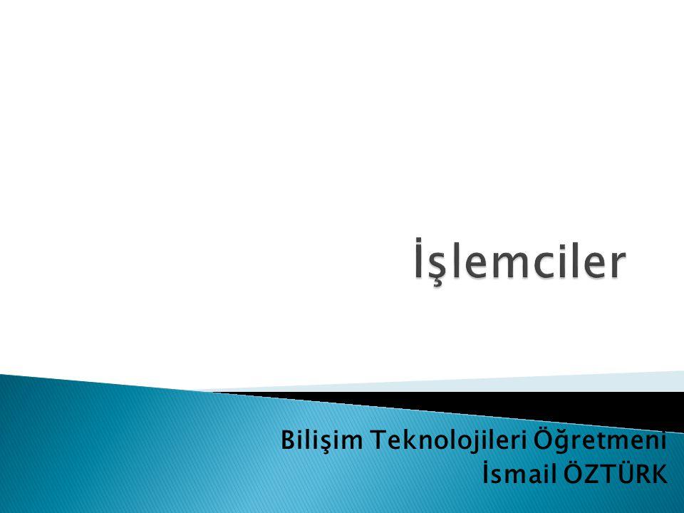 Bilişim Teknolojileri Öğretmeni İsmail ÖZTÜRK
