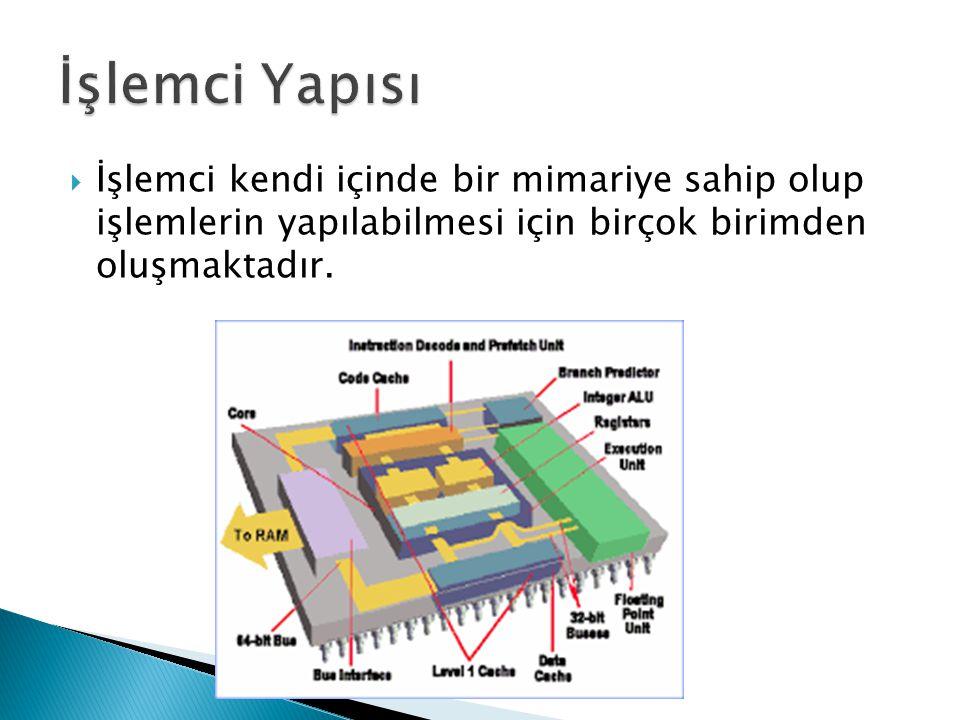 İşlemci Yapısı İşlemci kendi içinde bir mimariye sahip olup işlemlerin yapılabilmesi için birçok birimden oluşmaktadır.