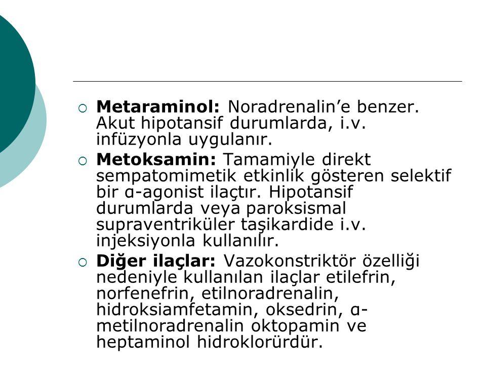Metaraminol: Noradrenalin'e benzer. Akut hipotansif durumlarda, i. v
