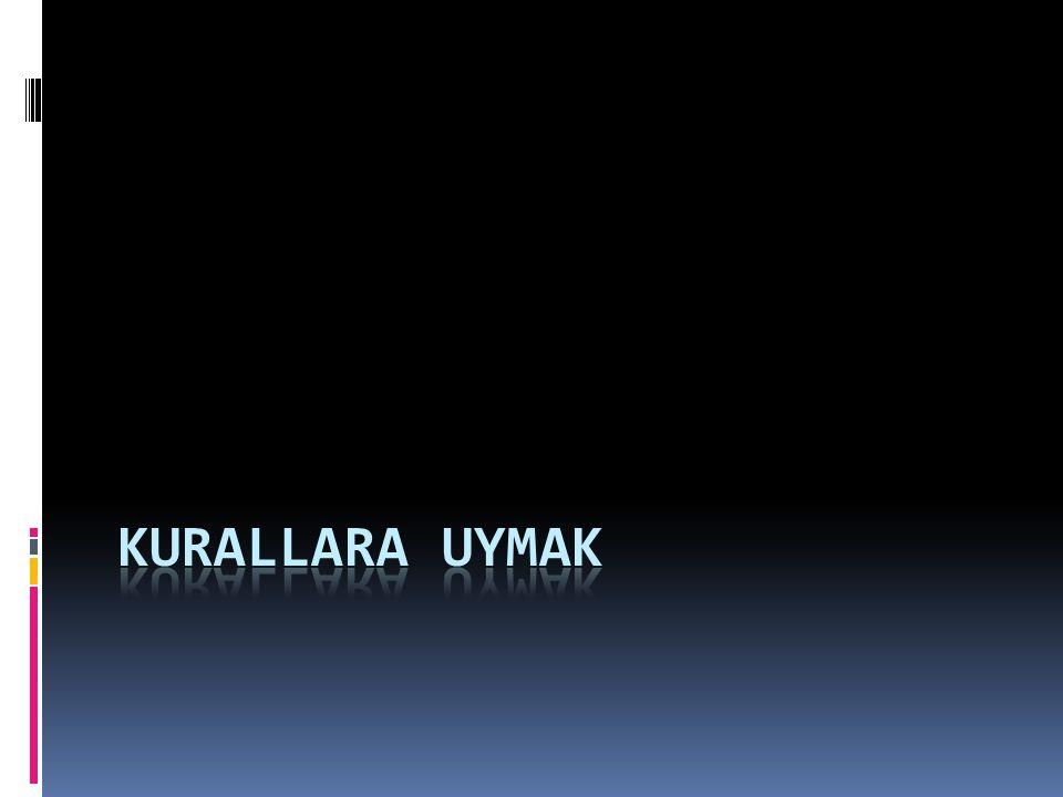 KURALLARA UYMAK