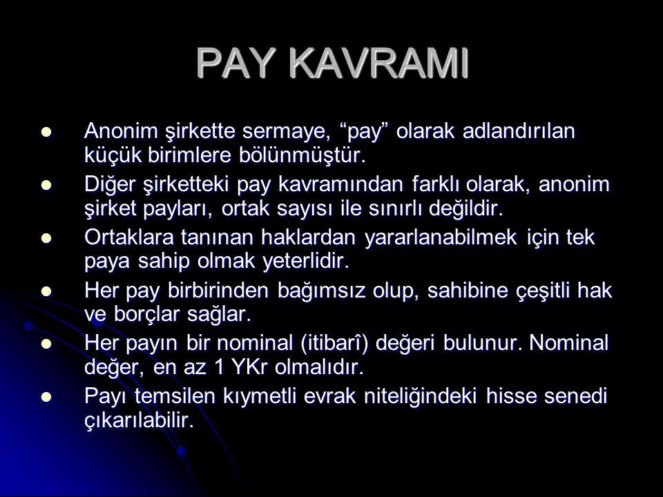 PAY KAVRAMI Anonim şirkette sermaye, pay olarak adlandırılan küçük birimlere bölünmüştür.