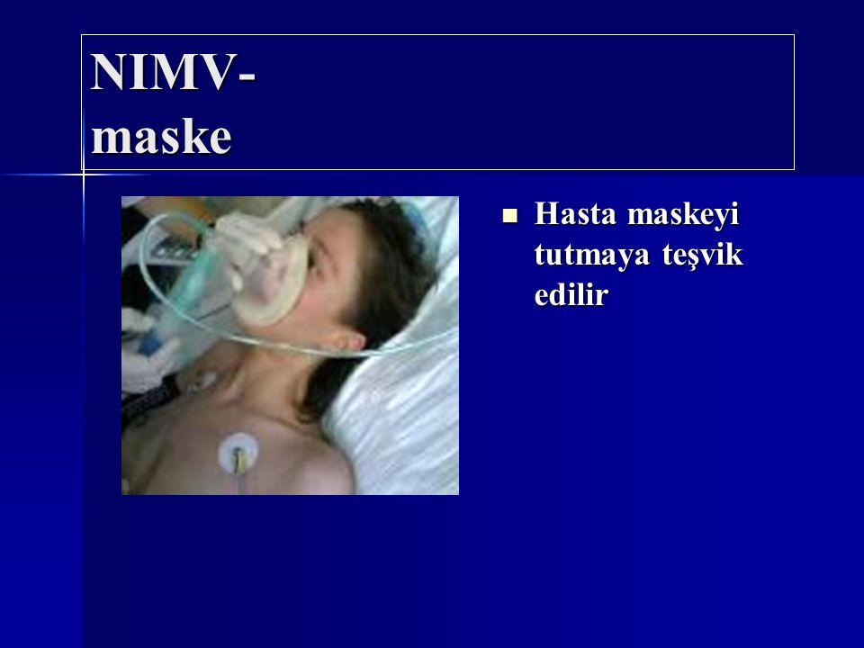 NIMV- maske Hasta maskeyi tutmaya teşvik edilir
