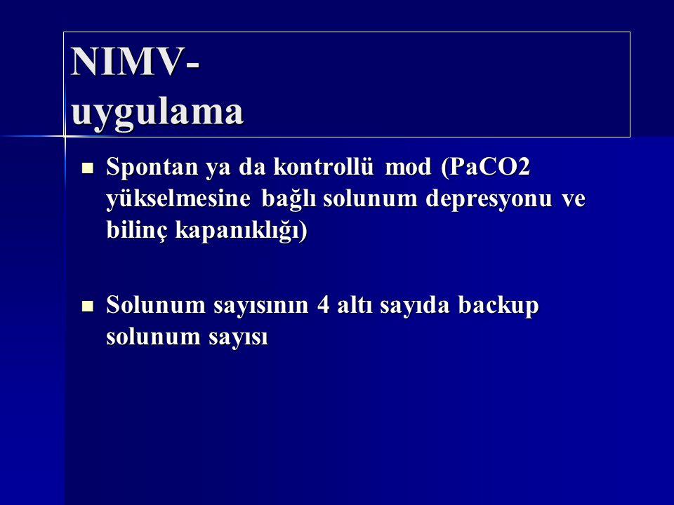 NIMV- uygulama Spontan ya da kontrollü mod (PaCO2 yükselmesine bağlı solunum depresyonu ve bilinç kapanıklığı)