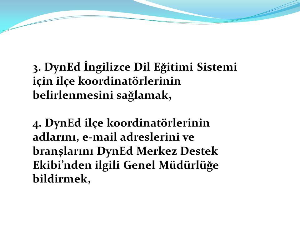 3. DynEd İngilizce Dil Eğitimi Sistemi için ilçe koordinatörlerinin belirlenmesini sağlamak,