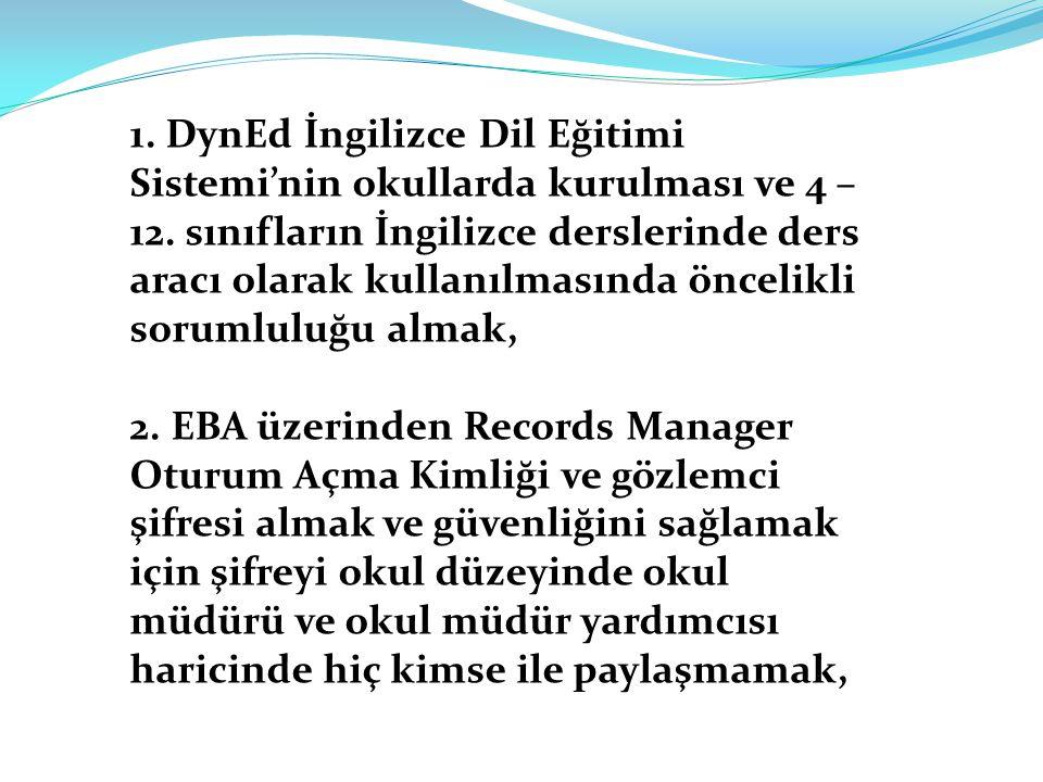 1. DynEd İngilizce Dil Eğitimi Sistemi'nin okullarda kurulması ve 4 – 12. sınıfların İngilizce derslerinde ders aracı olarak kullanılmasında öncelikli sorumluluğu almak,