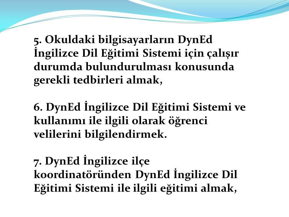 5. Okuldaki bilgisayarların DynEd İngilizce Dil Eğitimi Sistemi için çalışır durumda bulundurulması konusunda gerekli tedbirleri almak,