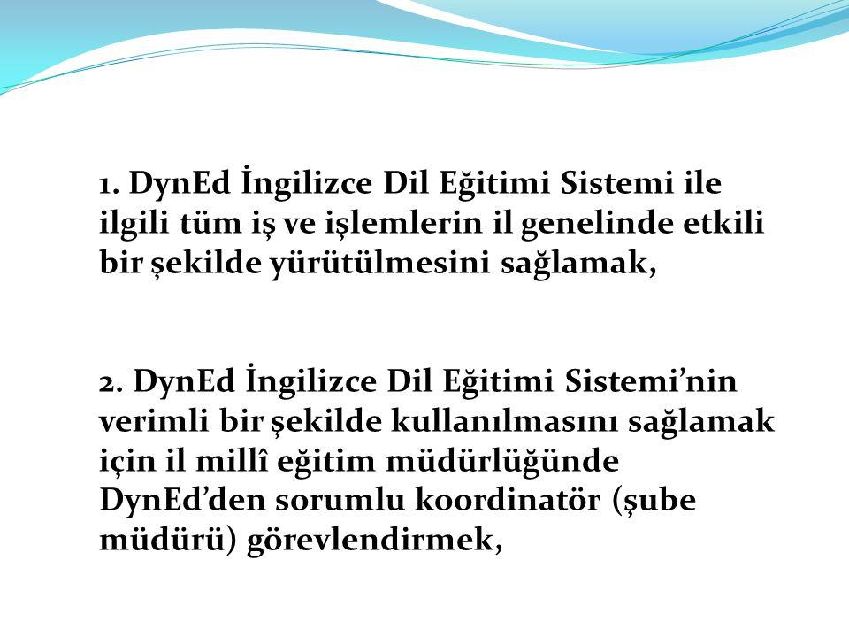 1. DynEd İngilizce Dil Eğitimi Sistemi ile ilgili tüm iş ve işlemlerin il genelinde etkili bir şekilde yürütülmesini sağlamak,