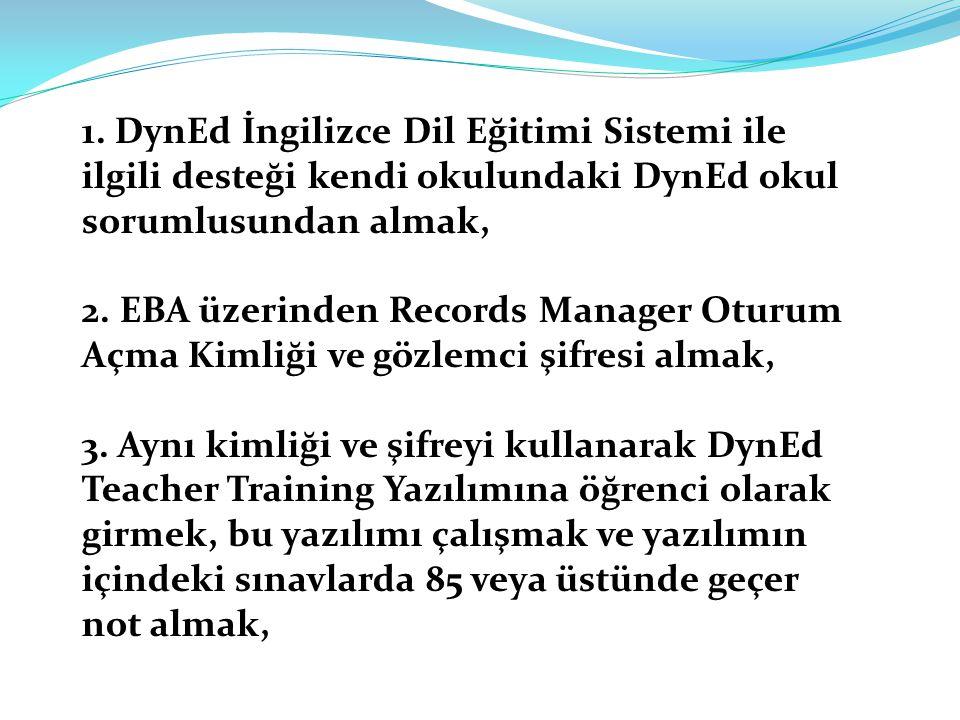 1. DynEd İngilizce Dil Eğitimi Sistemi ile ilgili desteği kendi okulundaki DynEd okul sorumlusundan almak,
