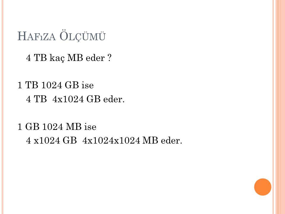 Hafıza Ölçümü 4 TB kaç MB eder 1 TB 1024 GB ise 4 TB 4x1024 GB eder.