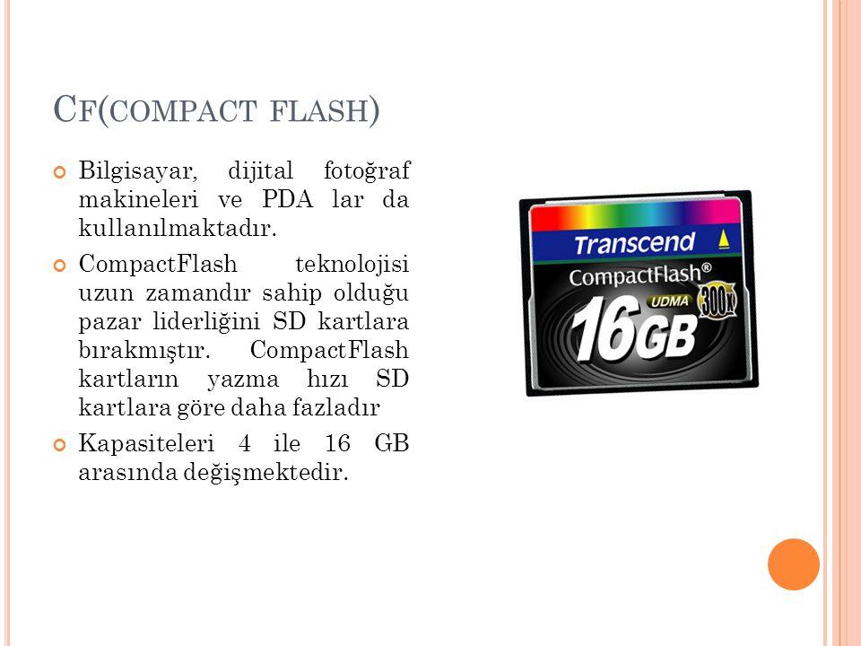 Cf(compact flash) Bilgisayar, dijital fotoğraf makineleri ve PDA lar da kullanılmaktadır.