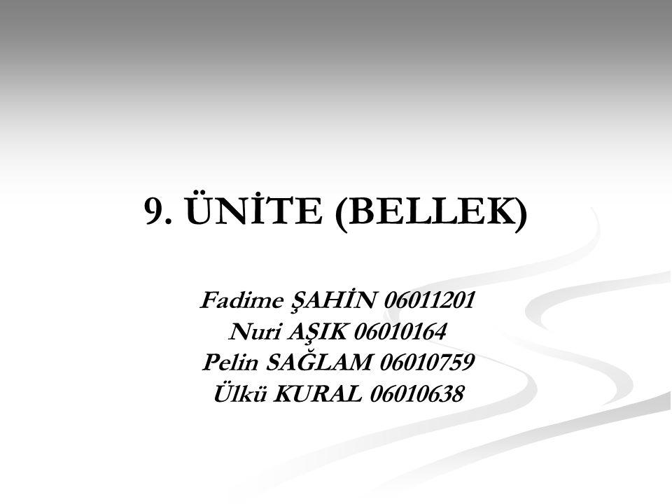 9. ÜNİTE (BELLEK) Fadime ŞAHİN 06011201 Nuri AŞIK 06010164