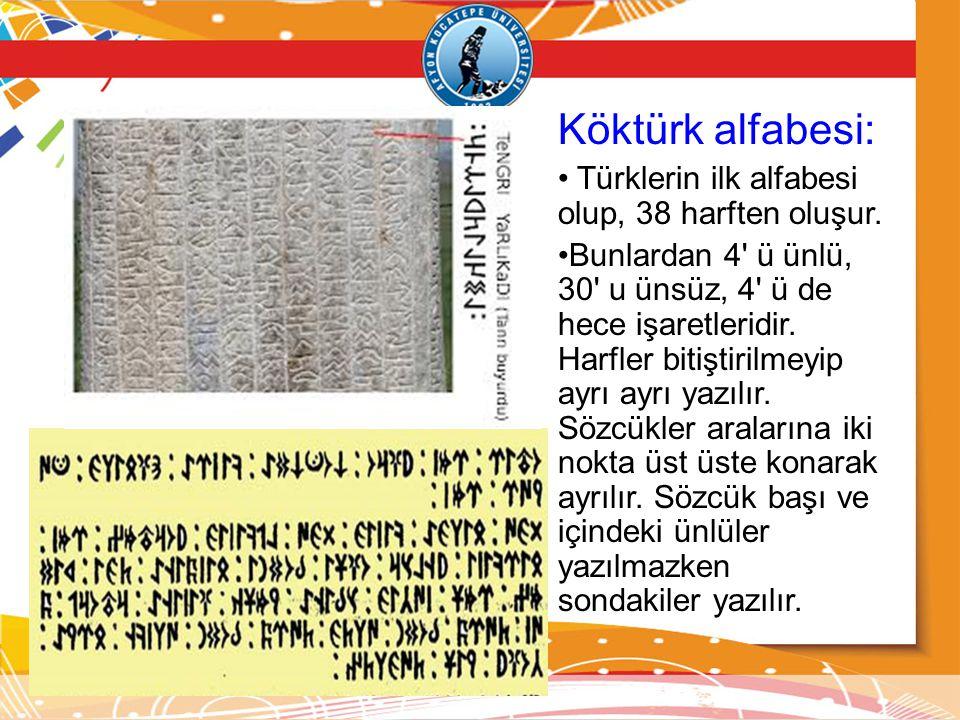 Köktürk alfabesi: Türklerin ilk alfabesi olup, 38 harften oluşur.