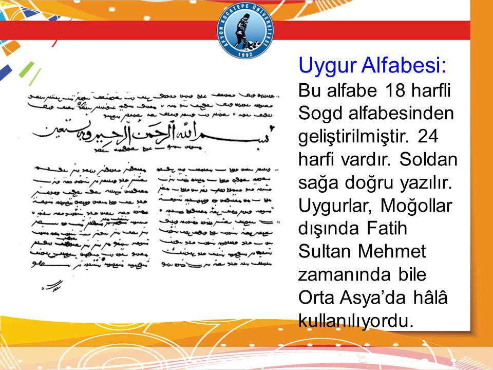 Uygur Alfabesi: Bu alfabe 18 harfli Sogd alfabesinden geliştirilmiştir