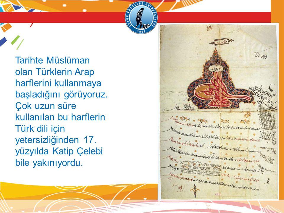 Tarihte Müslüman olan Türklerin Arap harflerini kullanmaya başladığını görüyoruz.