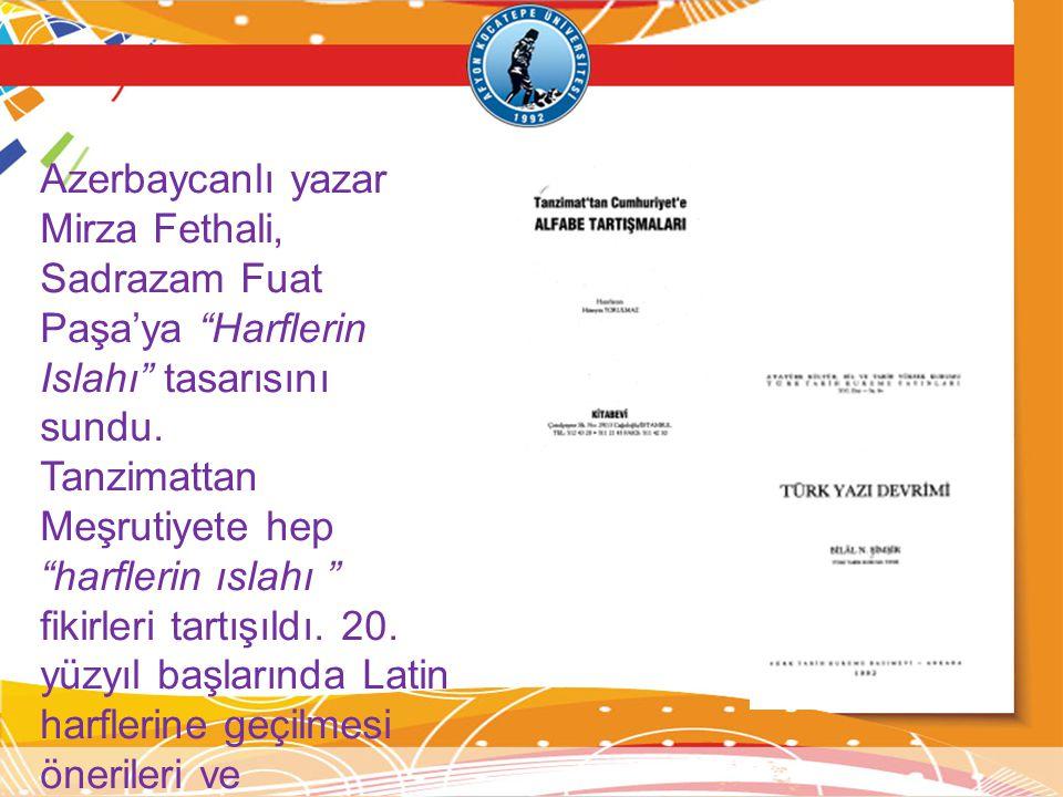 Azerbaycanlı yazar Mirza Fethali, Sadrazam Fuat Paşa'ya Harflerin Islahı tasarısını sundu.