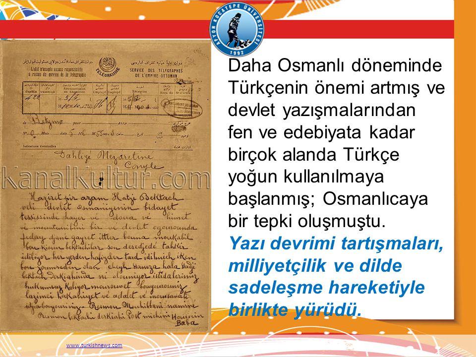 Daha Osmanlı döneminde Türkçenin önemi artmış ve devlet yazışmalarından fen ve edebiyata kadar birçok alanda Türkçe yoğun kullanılmaya başlanmış; Osmanlıcaya bir tepki oluşmuştu.