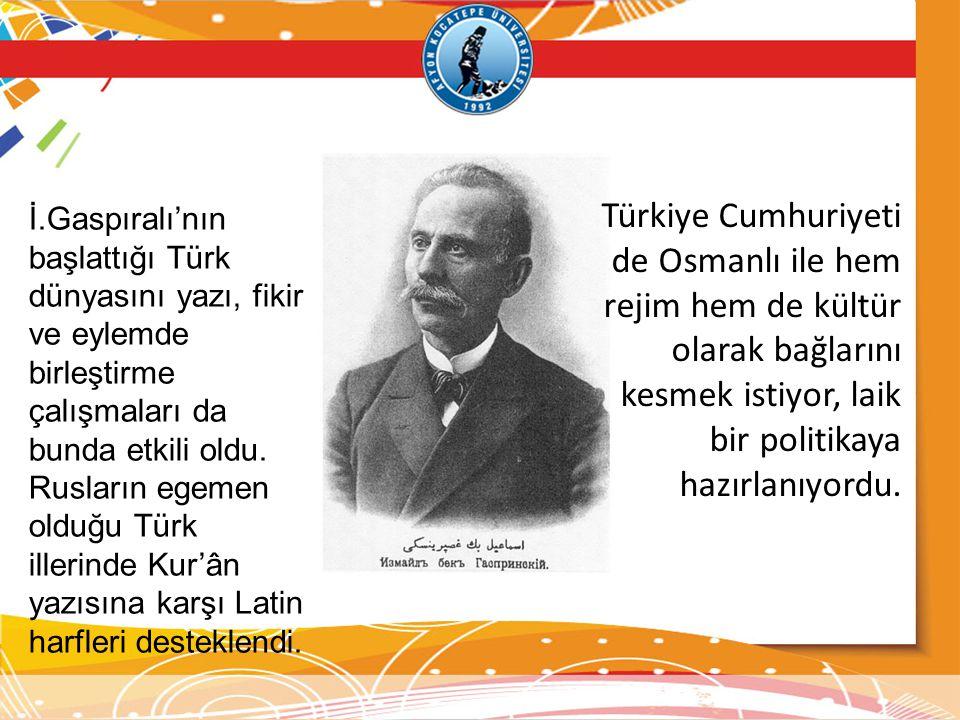 İ.Gaspıralı'nın başlattığı Türk dünyasını yazı, fikir ve eylemde birleştirme çalışmaları da bunda etkili oldu. Rusların egemen olduğu Türk illerinde Kur'ân yazısına karşı Latin harfleri desteklendi.