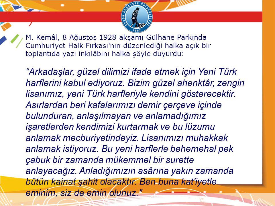 M. Kemâl, 8 Ağustos 1928 akşamı Gülhane Parkında Cumhuriyet Halk Fırkası nın düzenlediği halka açık bir toplantıda yazı inkılâbını halka şöyle duyurdu: