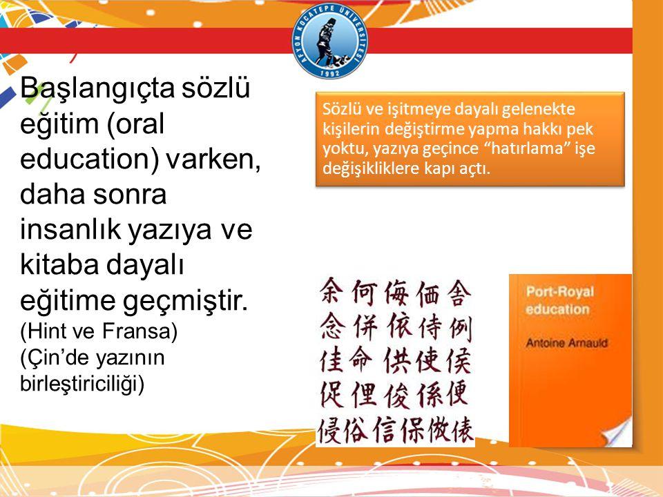 Başlangıçta sözlü eğitim (oral education) varken, daha sonra insanlık yazıya ve kitaba dayalı eğitime geçmiştir.