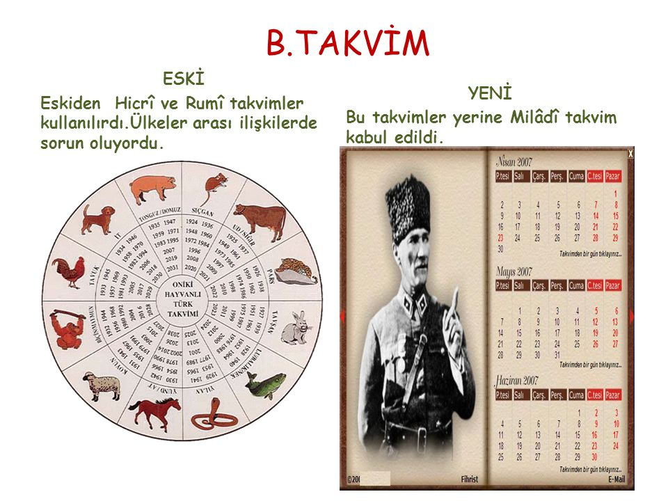 B.TAKVİM ESKİ. Eskiden Hicrî ve Rumî takvimler kullanılırdı.Ülkeler arası ilişkilerde sorun oluyordu.
