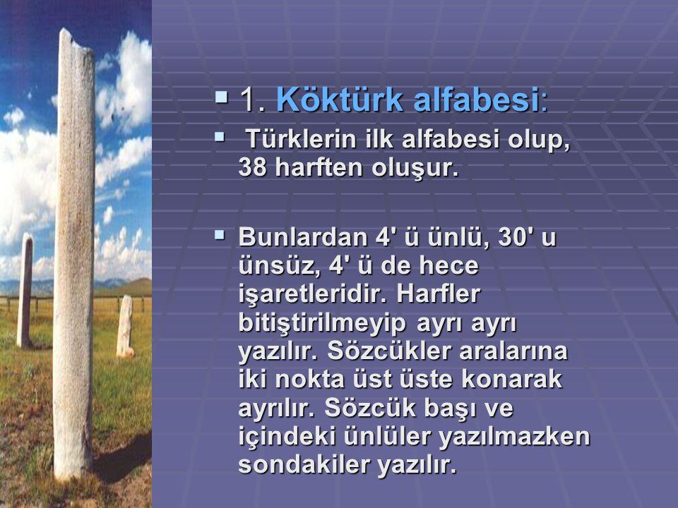 1. Köktürk alfabesi: Türklerin ilk alfabesi olup, 38 harften oluşur.