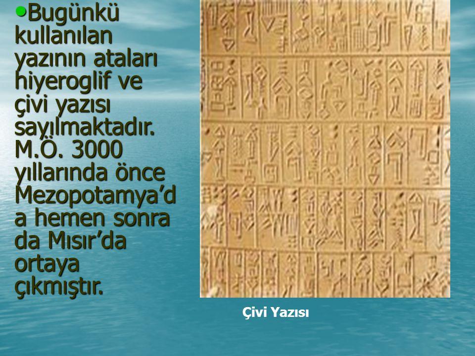 Bugünkü kullanılan yazının ataları hiyeroglif ve çivi yazısı sayılmaktadır. M.Ö. 3000 yıllarında önce Mezopotamya'da hemen sonra da Mısır'da ortaya çıkmıştır.