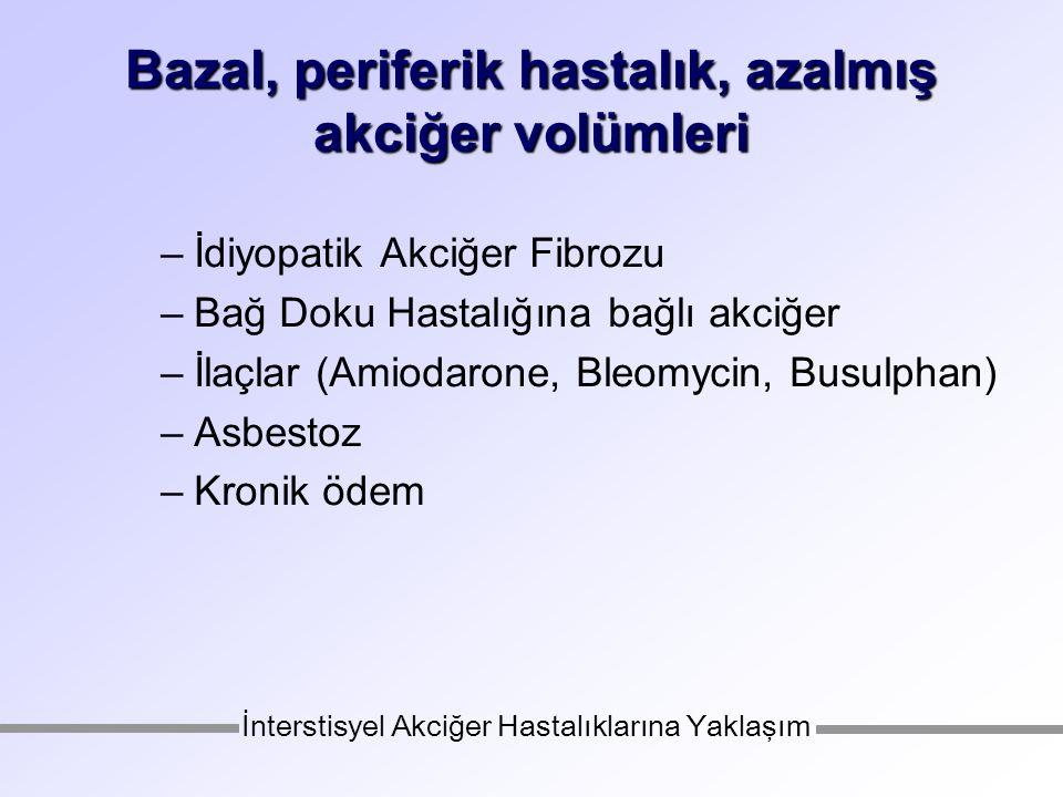 Bazal, periferik hastalık, azalmış akciğer volümleri
