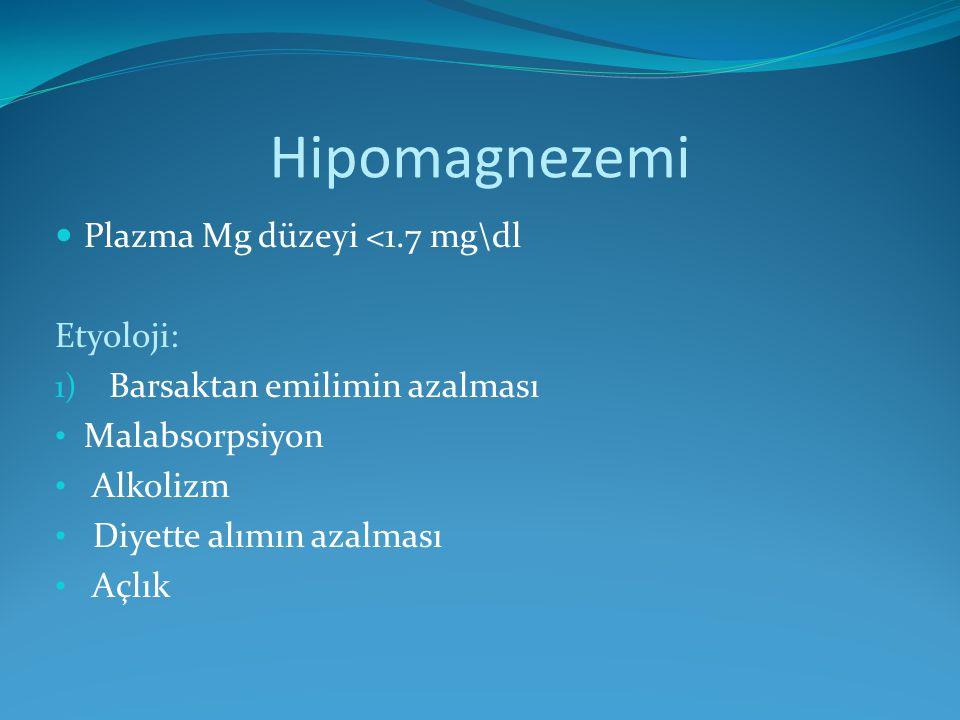 Hipomagnezemi Plazma Mg düzeyi <1.7 mg\dl Etyoloji: