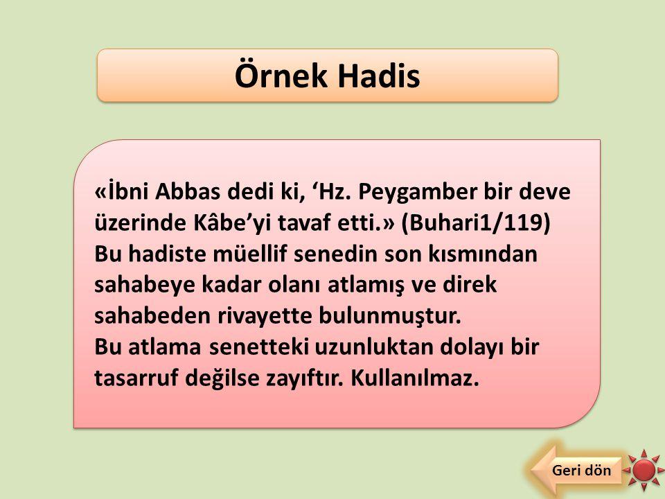 Örnek Hadis «İbni Abbas dedi ki, 'Hz. Peygamber bir deve üzerinde Kâbe'yi tavaf etti.» (Buhari1/119)