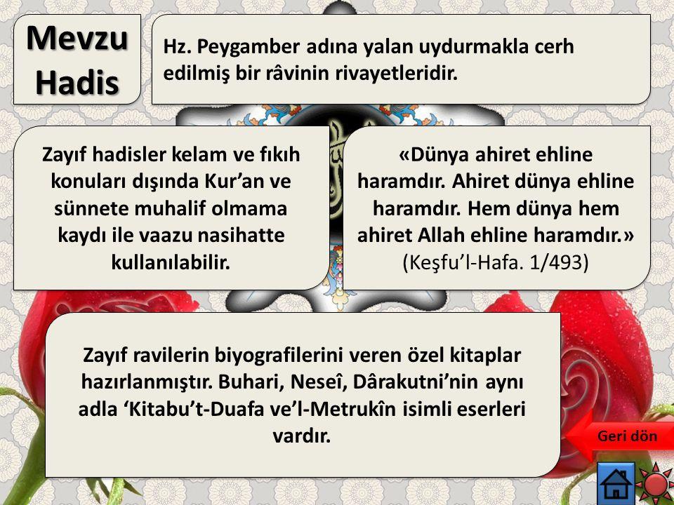 Mevzu Hadis Hz. Peygamber adına yalan uydurmakla cerh edilmiş bir râvinin rivayetleridir.