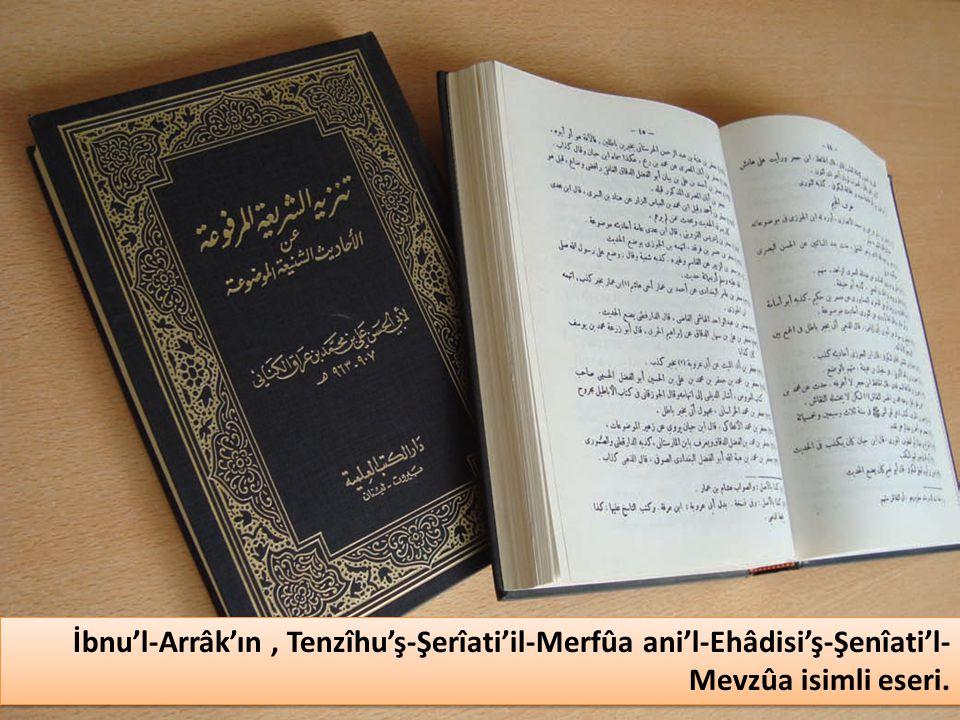 İbnu'l-Arrâk'ın , Tenzîhu'ş-Şerîati'il-Merfûa ani'l-Ehâdisi'ş-Şenîati'l-Mevzûa isimli eseri.