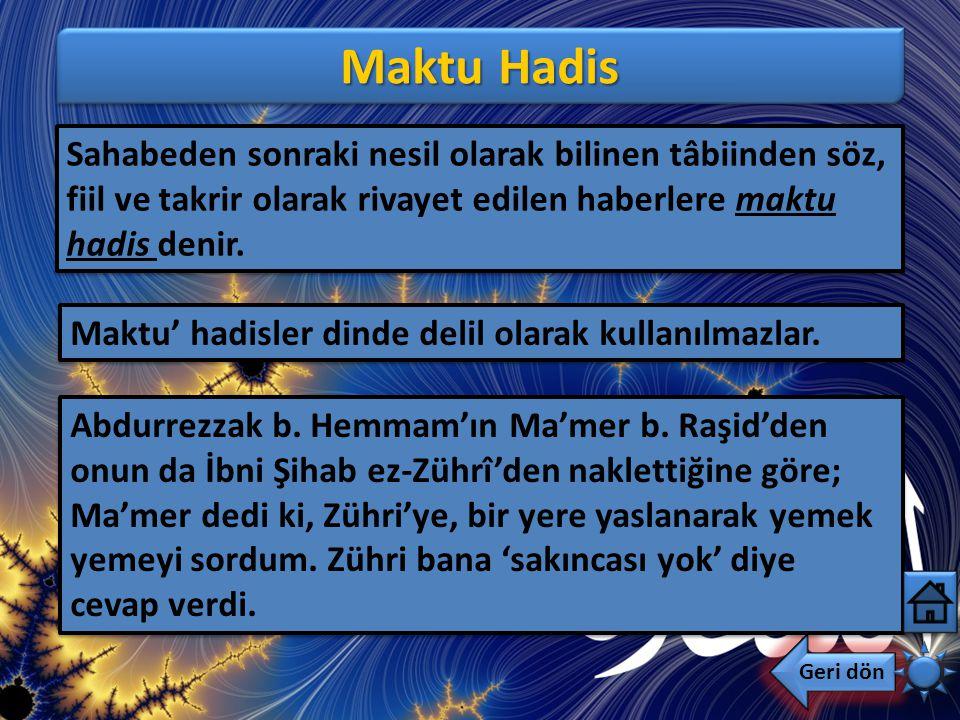 Maktu Hadis Sahabeden sonraki nesil olarak bilinen tâbiinden söz, fiil ve takrir olarak rivayet edilen haberlere maktu hadis denir.