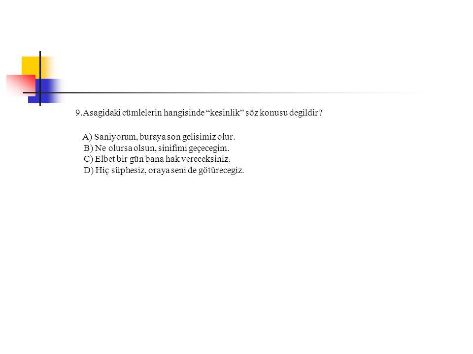 9.Asagidaki cümlelerin hangisinde kesinlik söz konusu degildir