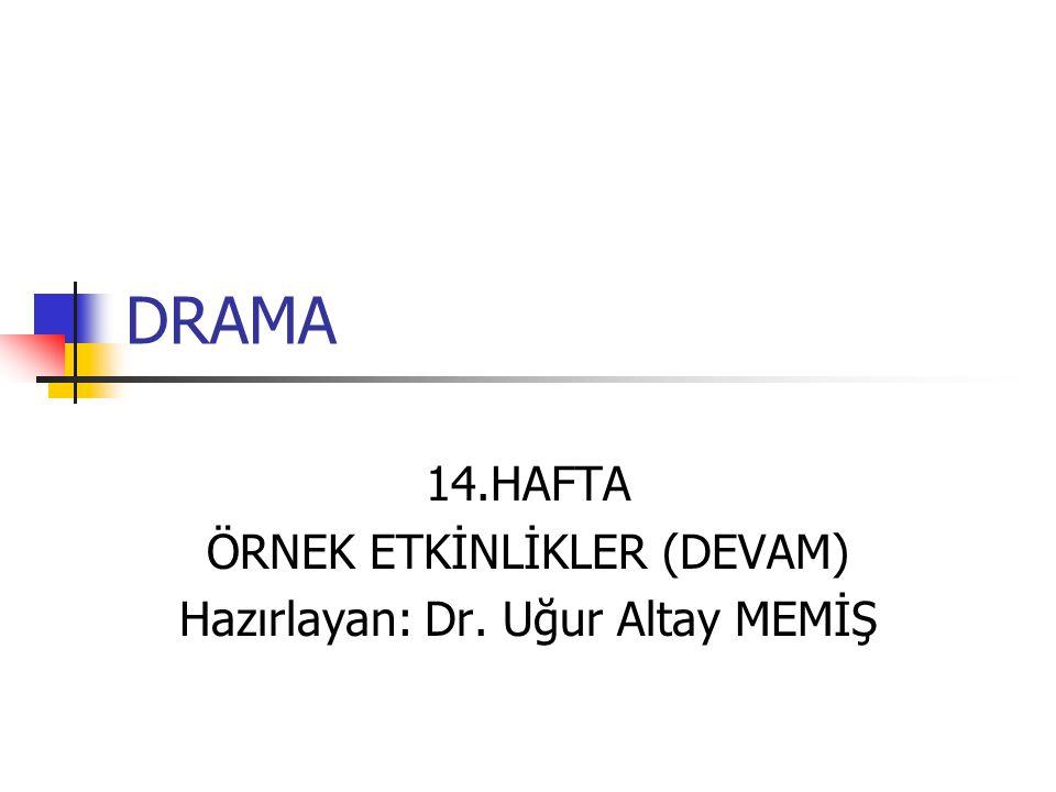 14.HAFTA ÖRNEK ETKİNLİKLER (DEVAM) Hazırlayan: Dr. Uğur Altay MEMİŞ