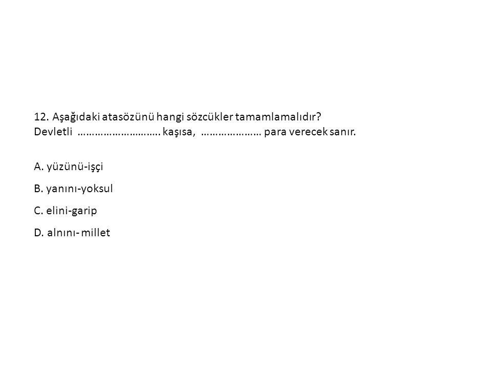 12. Aşağıdaki atasözünü hangi sözcükler tamamlamalıdır
