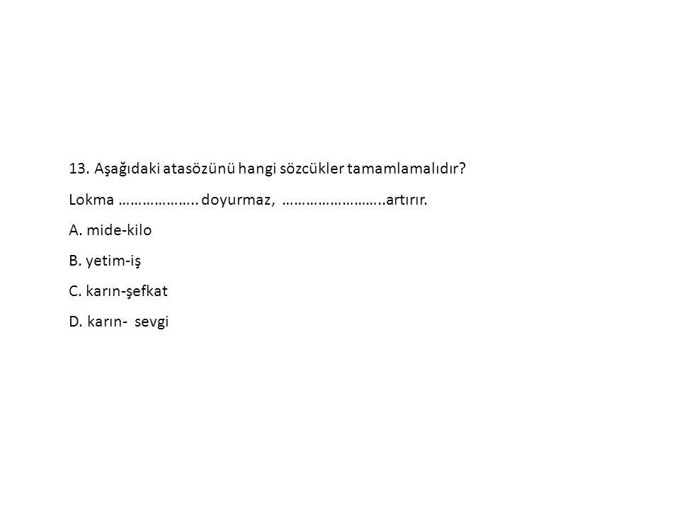 13. Aşağıdaki atasözünü hangi sözcükler tamamlamalıdır
