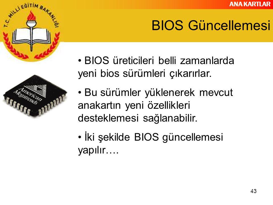 BIOS Güncellemesi BIOS üreticileri belli zamanlarda yeni bios sürümleri çıkarırlar.
