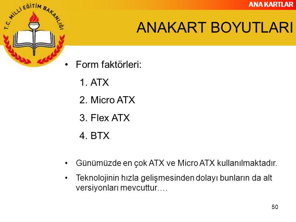 ANAKART BOYUTLARI Form faktörleri: ATX Micro ATX Flex ATX BTX