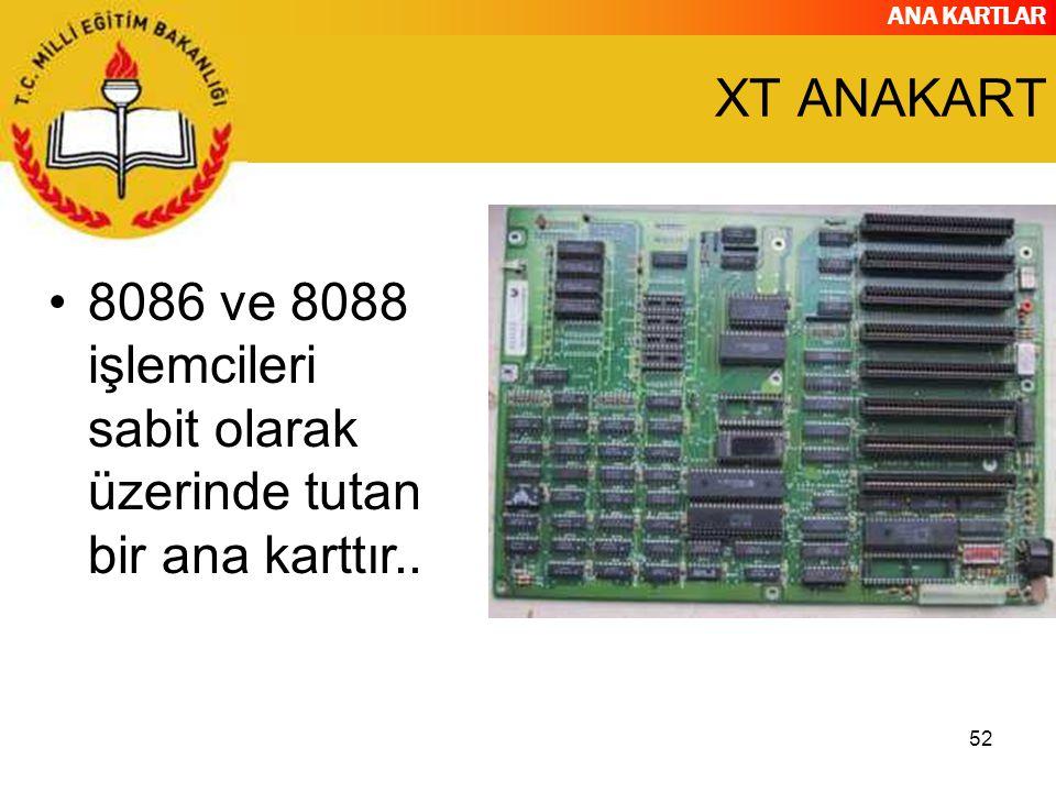 XT ANAKART 8086 ve 8088 işlemcileri sabit olarak üzerinde tutan bir ana karttır..