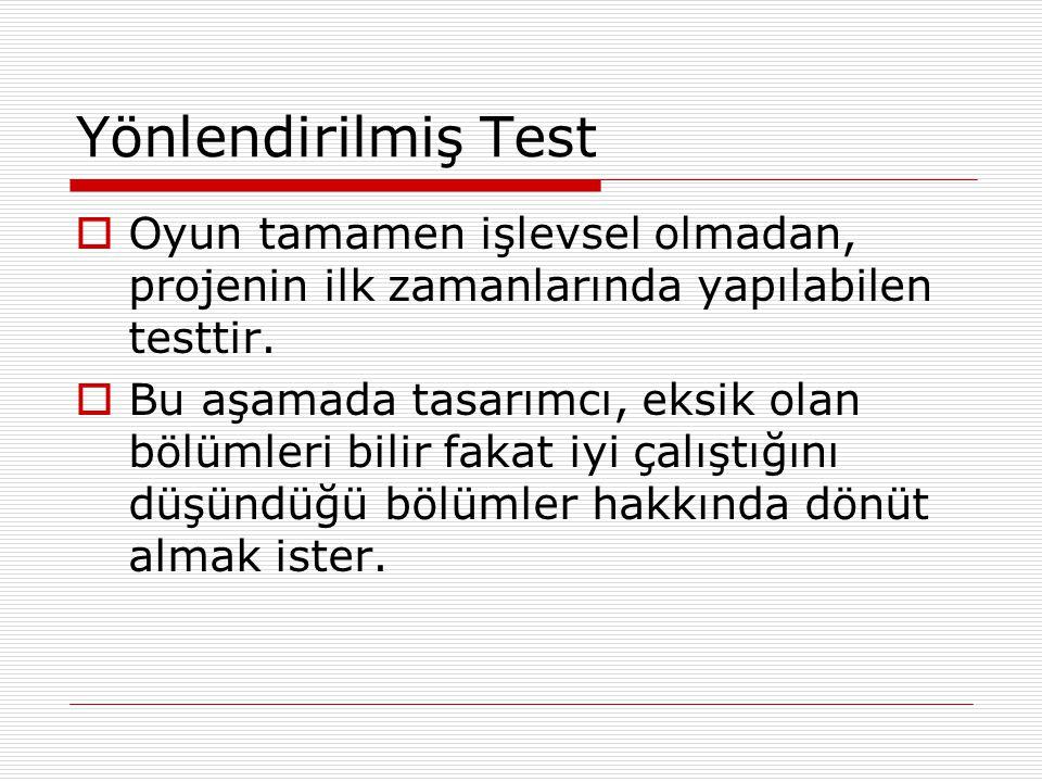 Yönlendirilmiş Test Oyun tamamen işlevsel olmadan, projenin ilk zamanlarında yapılabilen testtir.