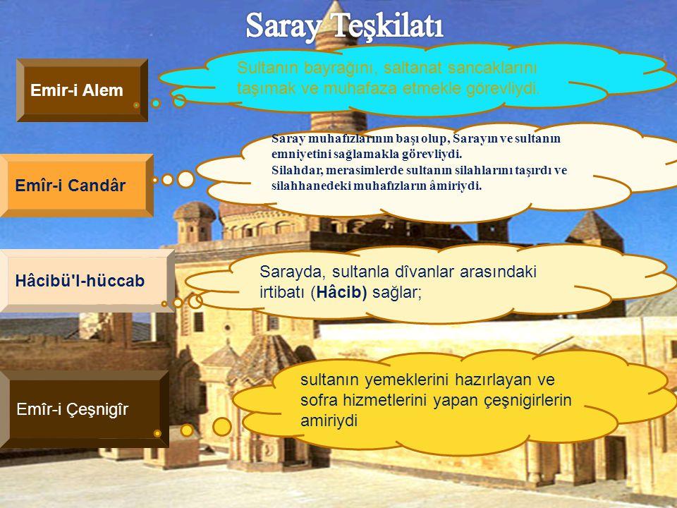 Saray Teşkilatı Sultanın bayrağını, saltanat sancaklarını taşımak ve muhafaza etmekle görevliydi. Emir-i Alem.