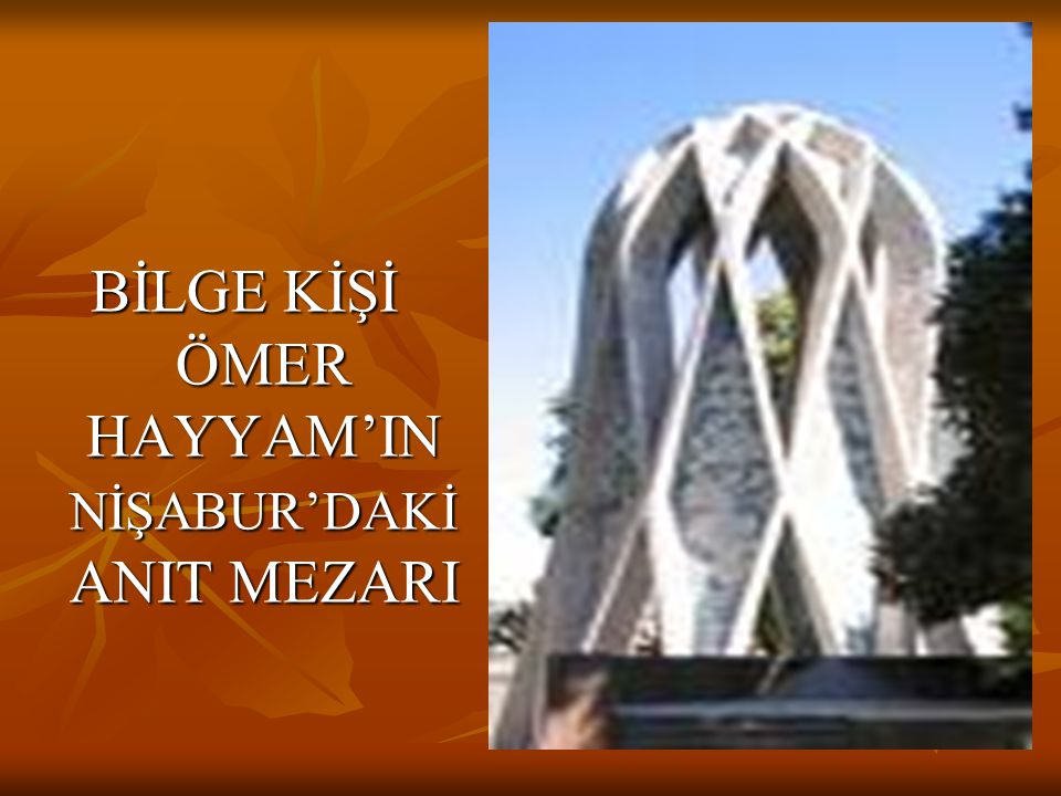 BİLGE KİŞİ ÖMER HAYYAM'IN NİŞABUR'DAKİ ANIT MEZARI