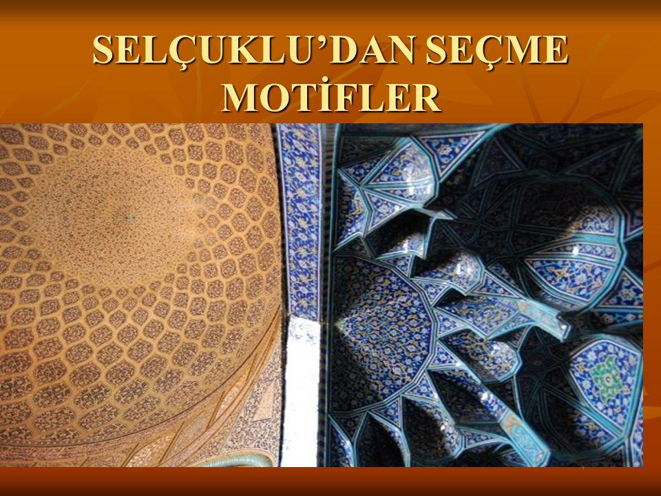 SELÇUKLU'DAN SEÇME MOTİFLER