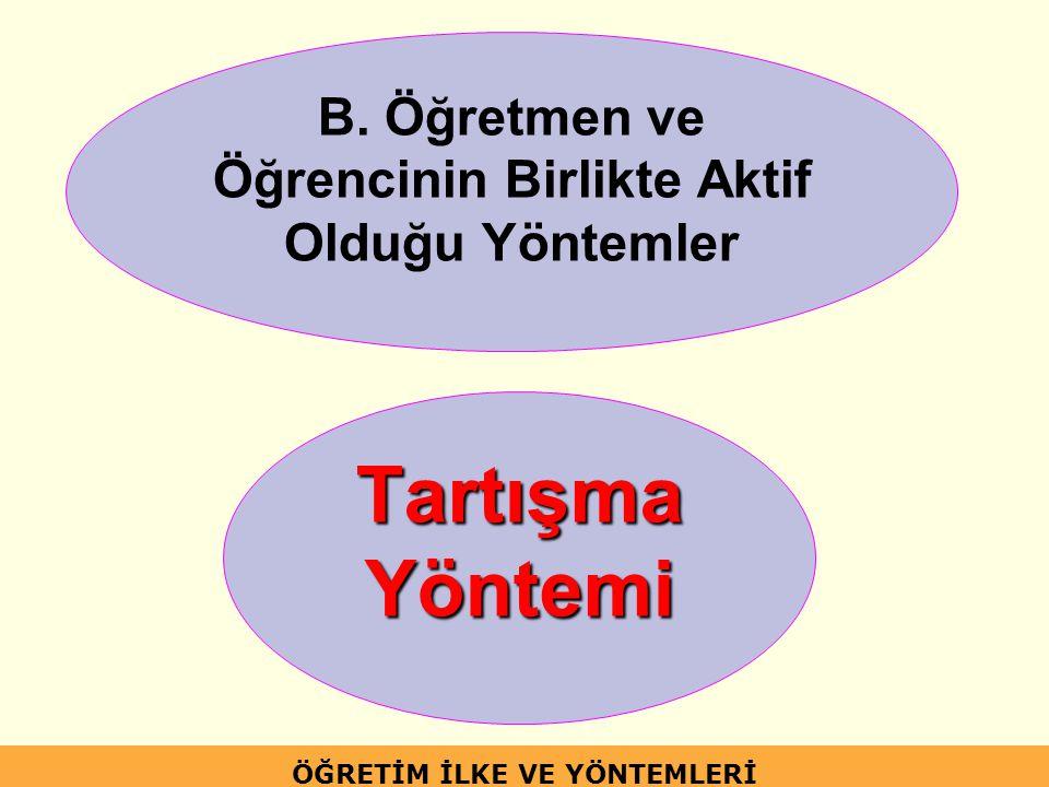 B. Öğretmen ve Öğrencinin Birlikte Aktif Olduğu Yöntemler