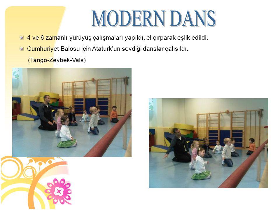 MODERN DANS 4 ve 6 zamanlı yürüyüş çalışmaları yapıldı, el çırparak eşlik edildi. Cumhuriyet Balosu için Atatürk'ün sevdiği danslar çalışıldı.